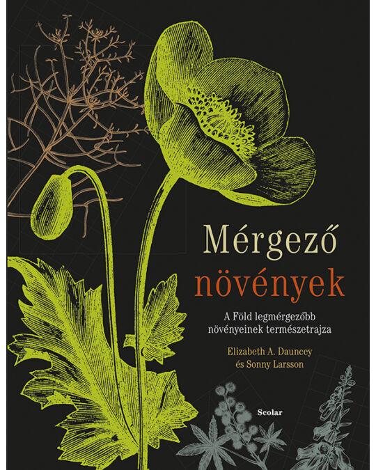 Mérgező növények - A Föld legmérgezőbb növényeinek természetrajza